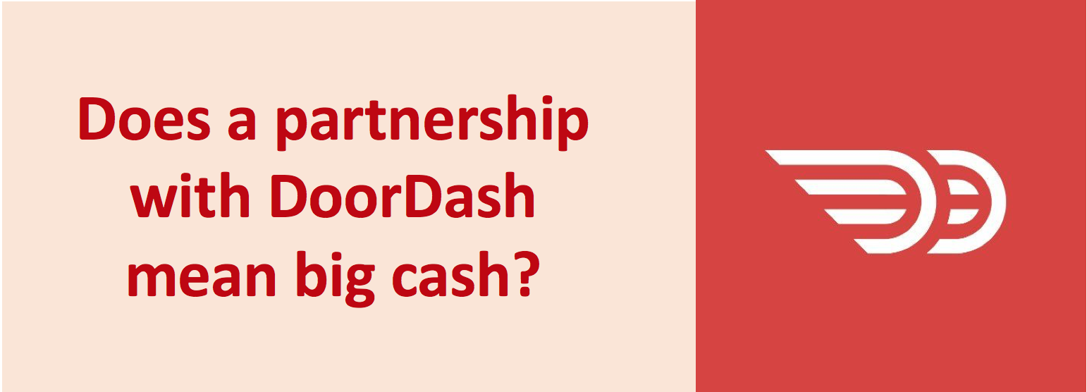 Does a Partnership with DoorDash mean Big Cash?